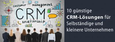 10 günstige CRM-Lösungen für Selbständige und kleinere Unternehmen