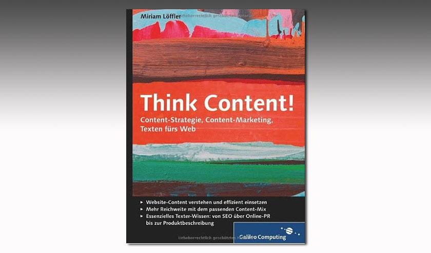 Buchbesprechung: Think Content! Content-Strategie, Content-Marketing, Texten fürs Web (Autorin: Miriam Löffler)