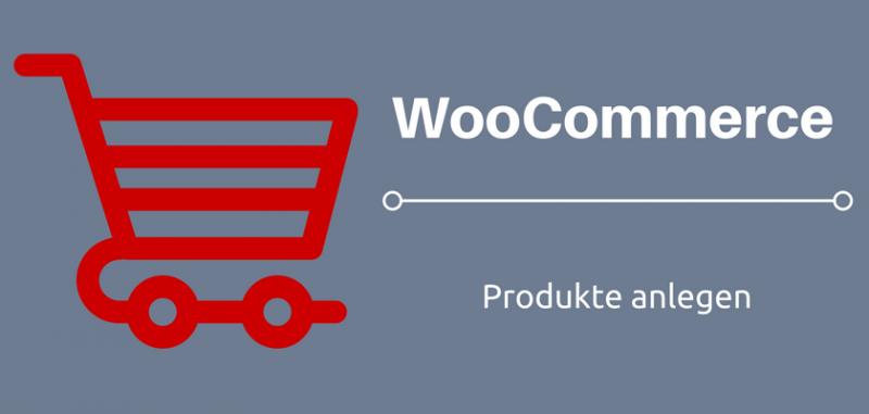 WooCommerce Leitfaden: Teil 10 - Einfache Produkte anlegen