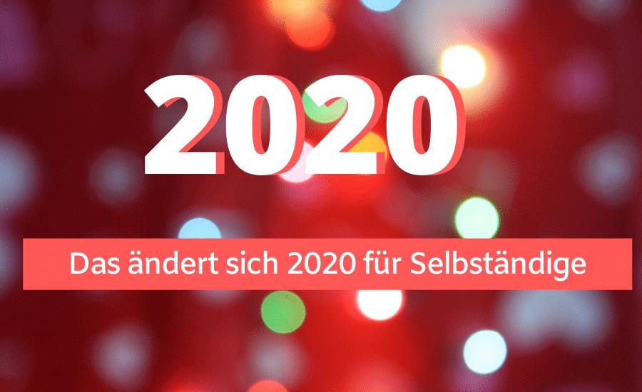 Das ändert sich 2020 für Selbständige