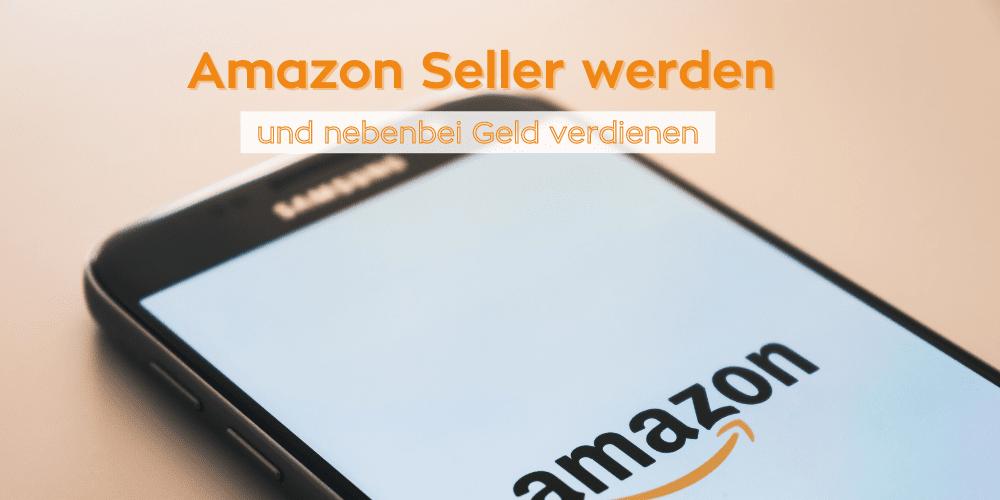 Amazon Seller werden und nebenbei Geld verdienen