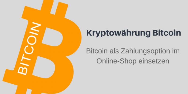 Bitcoin-Hype nutzen: Bitcoin als Zahlungsoption im Online-Shop einsetzen