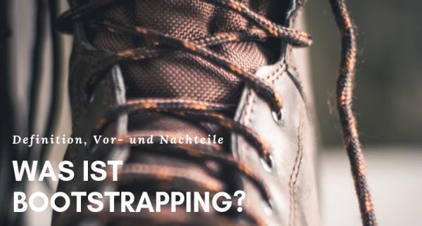 Bootstrapping - Definition, Vor- und Nachteile
