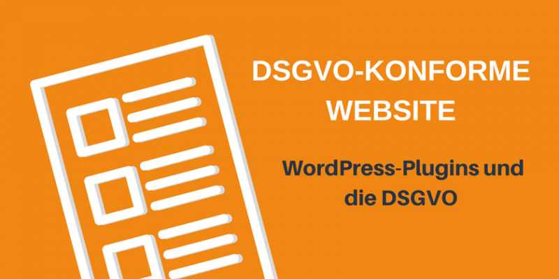 DSGVO-konforme Website: WordPress-Plugins und die DSGVO