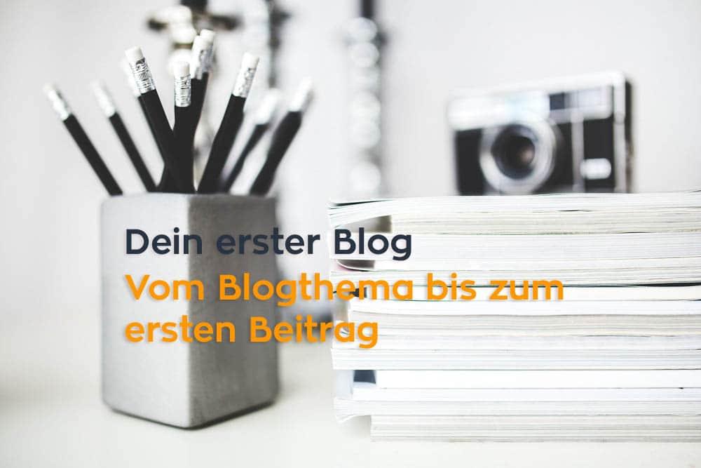 Dein erster Blog: Vom Blogthema bis zum ersten Beitrag