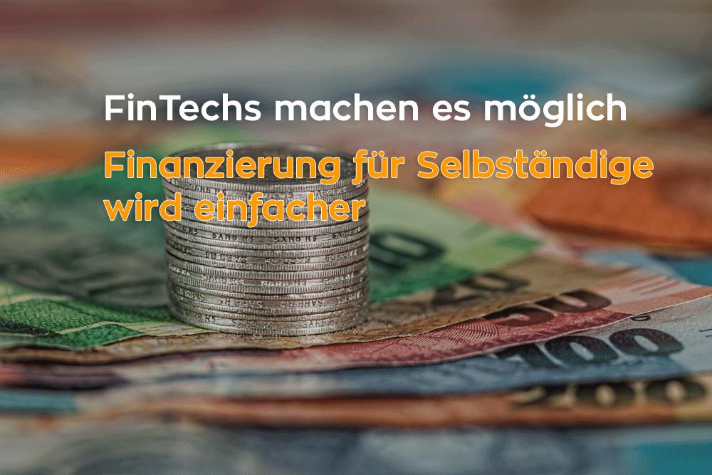 FinTechs machen es möglich: Finanzierung für Selbständige wird einfacher