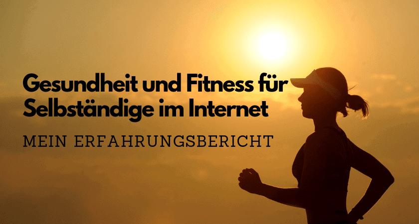Gesundheit und Fitness für Selbständige im Internet - Mein Erfahrungsbericht und Empfehlungen