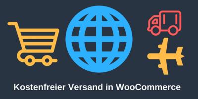 Wie du in WooCommerce versandkostenfrei ab einem bestimmten Betrag richtig einstellst