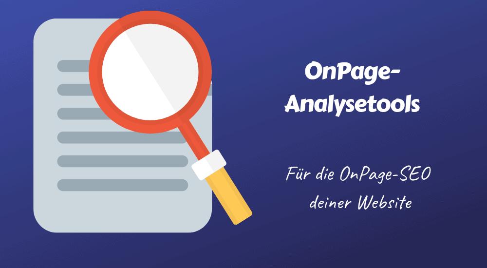 OnPage-Optimierung: Vier nützliche OnPage-Analyse-Tools im Überblick