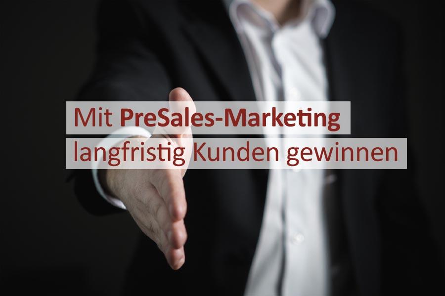 Mit PreSales-Marketing langfristig Kunden gewinnen