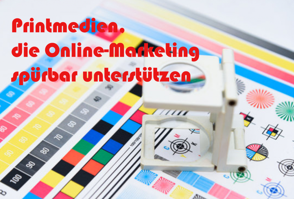 Printmedien, die Online Marketing spürbar unterstützen