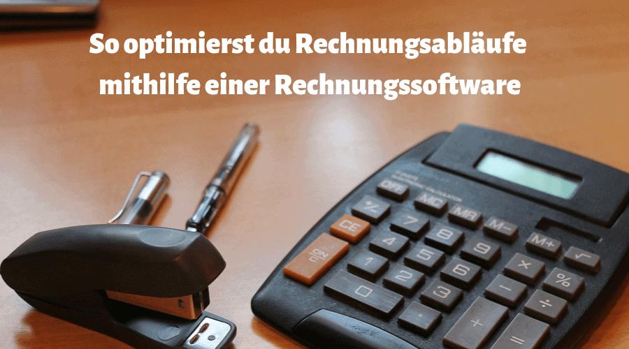 So optimierst du Rechnungsabläufe im Unternehmen mithilfe eines Rechnungsprogramms