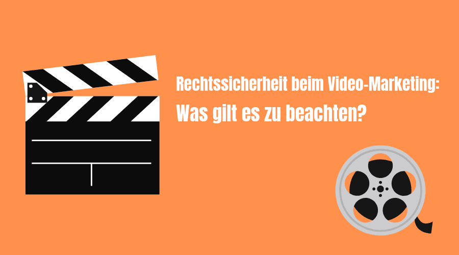 Rechtssicherheit beim Video-Marketing - was gilt es zu beachten?