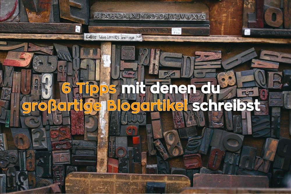 6 Tipps mit denen du großartige Blogbeiträge schreibst