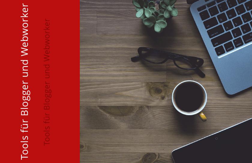 Wichtige Tools für Blogger und Webworker