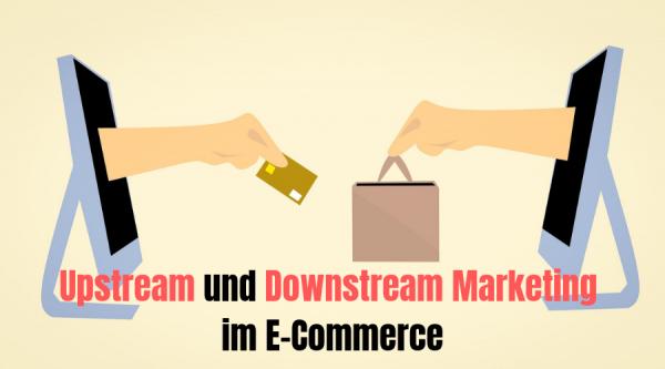 Upstream und Downstream Marketing im E-Commerce