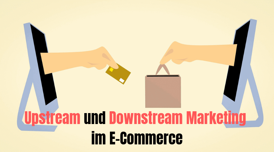 Upstream und Downstream Marketing im E-Commerce