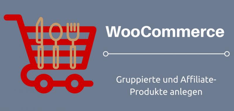 WooCommerce Leitfaden: Teil 12 - Gruppierte und Affiliate-Produkte anlegen