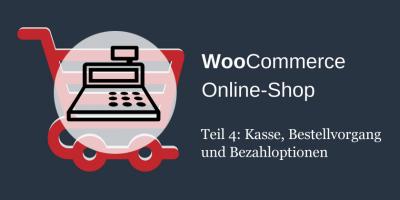 WooCommerce Einstellungen: Kasse, Bestellvorgang und Bezahloptionen