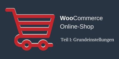 Woocommerce-Leitfaden: Teil 1 - Grundeinstellungen