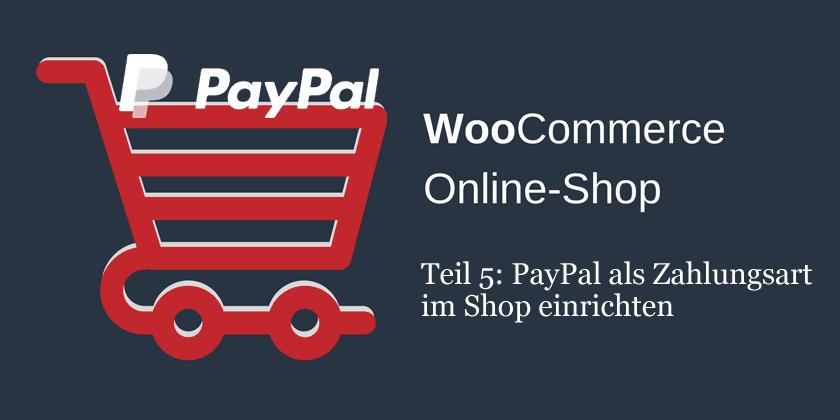 Woocommerce Einstellungen: PayPal als Zahlungsart im Shop einrichten