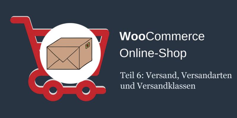 Versand, Versandarten und Versandklassen in WooCommerce