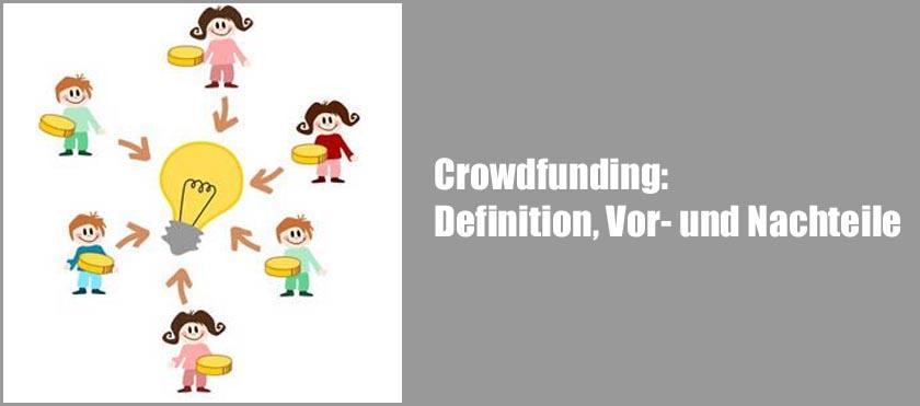 Finanzierungsmodell Crowdfunding: Definition, Ablauf für Start-ups, Vorteile und Nachteile von Crowdfunding