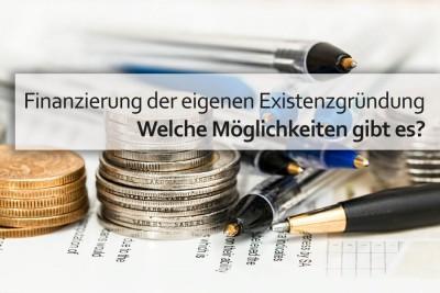Finanzierung der eigenen Existenzgründung – welche Möglichkeiten gibt es?