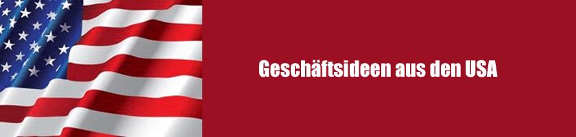 Erfolgreiche Geschäftsideen aus den Vereinigten Staaten - Warum nicht auch in Deutschland umsetzen?