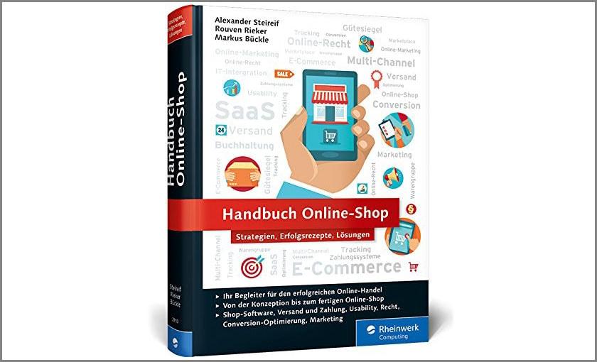 Buchbesprechung: Handbuch Online-Shop: Strategien, Erfolgsrezepte, Lösungen (Autoren: Alexander Steireif, Rouven Rieker, Markus Bückle)