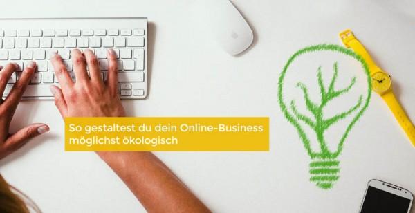 6 Tipps, wie du dein Online-Business möglichst ökologisch nachhaltig machst