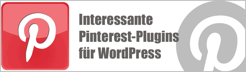 Pinterest - Interessante Plugins und Services für die Integration von Pinterest in den WordPress-Blog