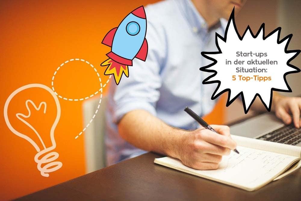 Start-Ups in der aktuellen Situation: Top 5 nützliche Tipps